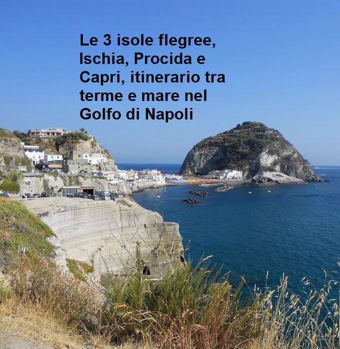 Le 3 isole flegree, Ischia, Procida e Capri, itinerario tra terme e mare nel Golfo di Napoli,