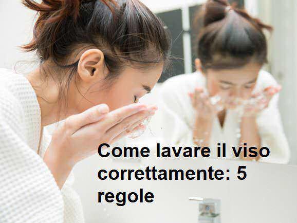 Come lavare il viso correttamente: 5 regole da seguire