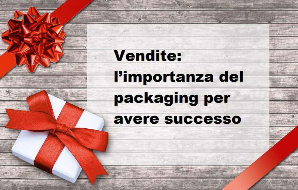 Vendite: l'importanza del packaging per avere successo
